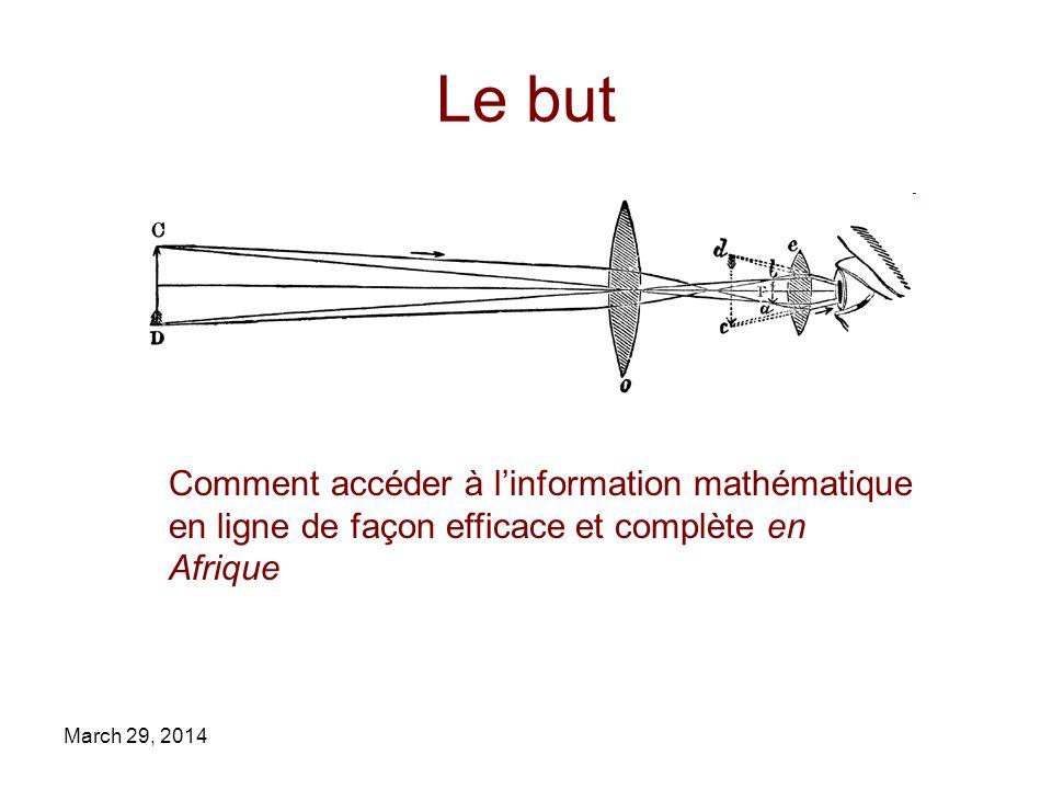 March 29, 2014 Le but Comment accéder à linformation mathématique en ligne de façon efficace et complète en Afrique