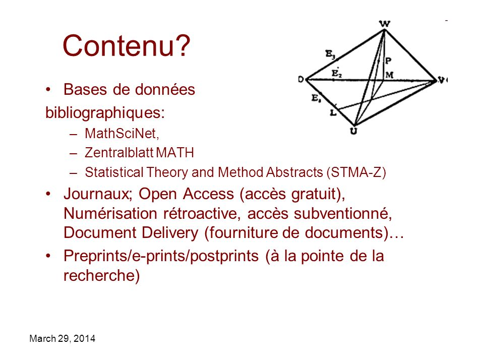 March 29, 2014 Contenu? Bases de données bibliographiques: –MathSciNet, –Zentralblatt MATH –Statistical Theory and Method Abstracts (STMA-Z) Journaux;