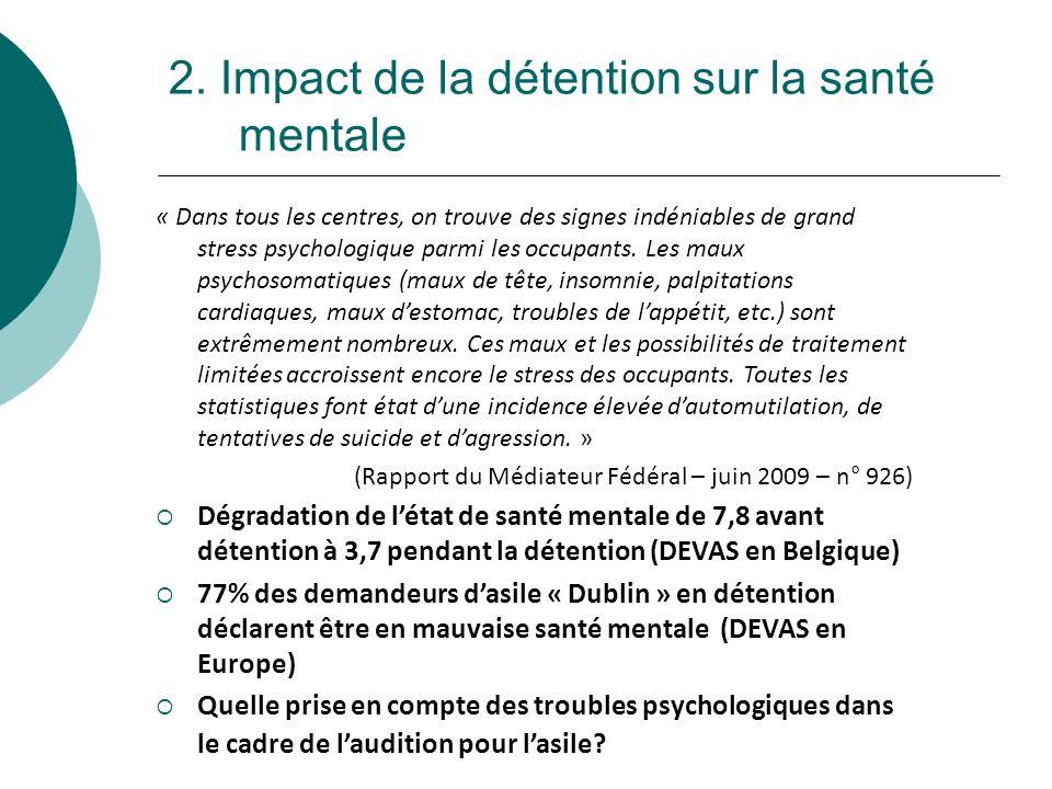 2. Impact de la détention sur la santé mentale « Dans tous les centres, on trouve des signes indéniables de grand stress psychologique parmi les occup