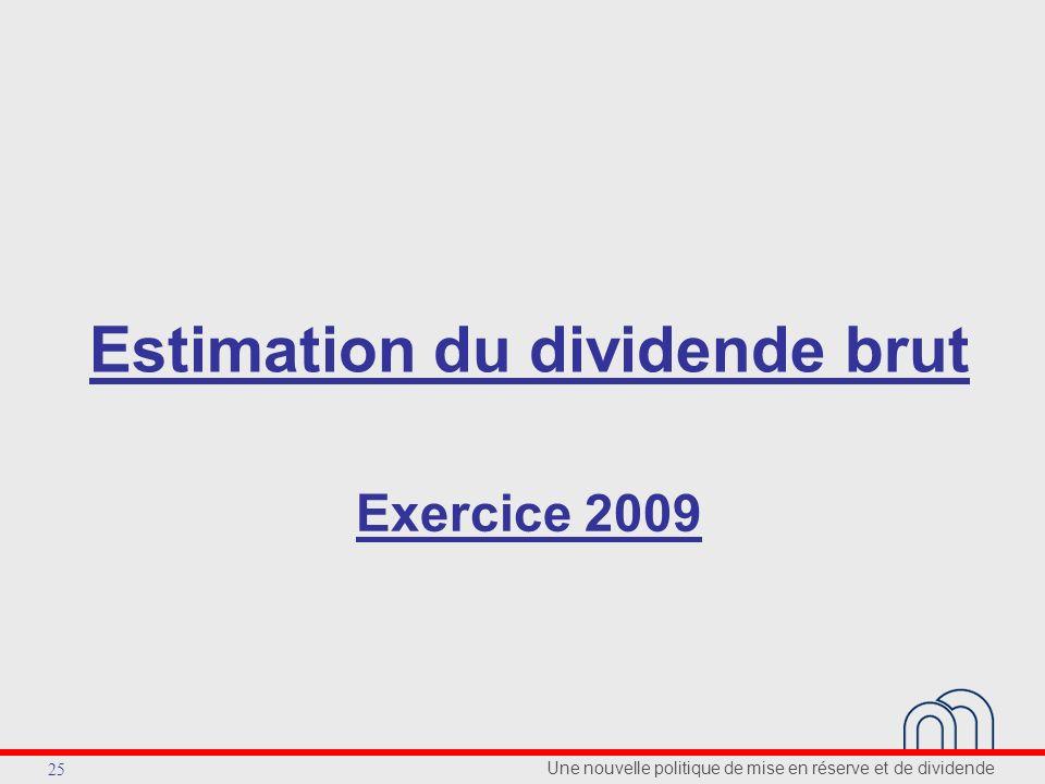 Une nouvelle politique de mise en réserve et de dividende 25 Estimation du dividende brut Exercice 2009