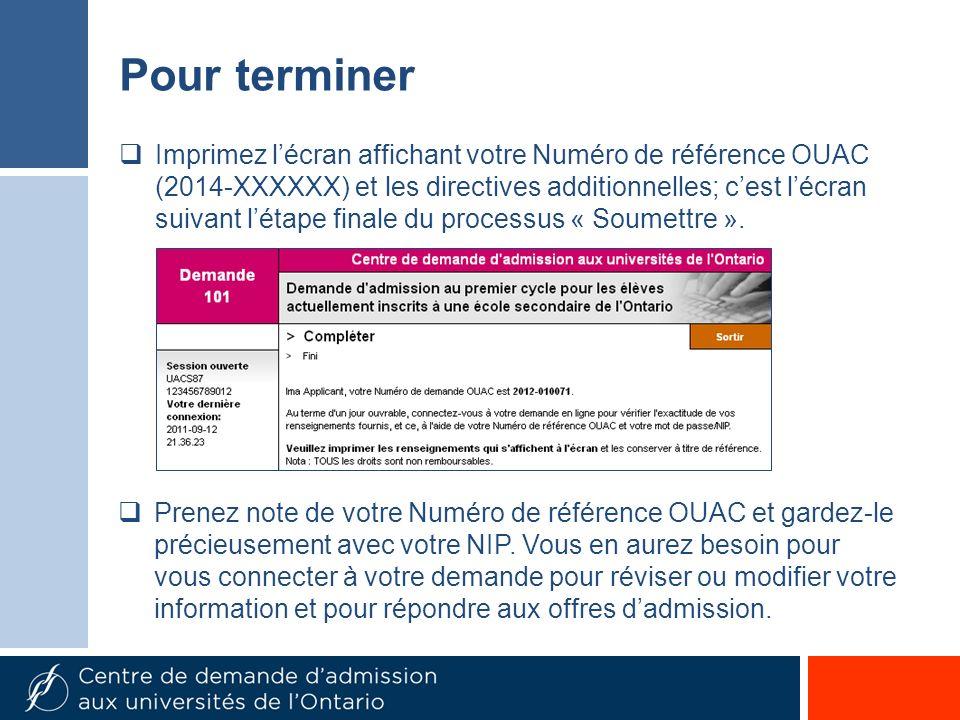 Pour terminer Imprimez lécran affichant votre Numéro de référence OUAC (2014-XXXXXX) et les directives additionnelles; cest lécran suivant létape finale du processus « Soumettre ».