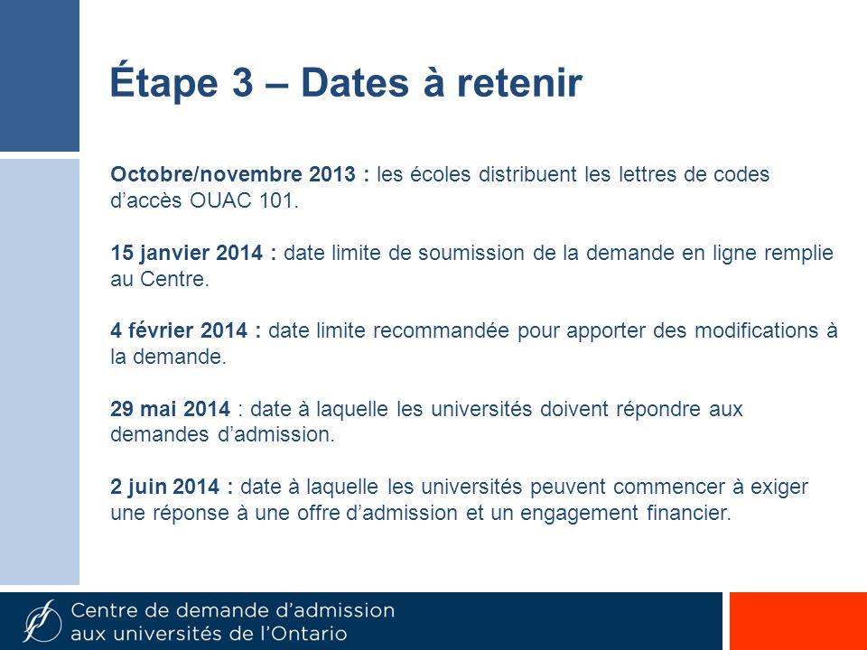 Octobre/novembre 2013 : les écoles distribuent les lettres de codes daccès OUAC 101. 15 janvier 2014 : date limite de soumission de la demande en lign