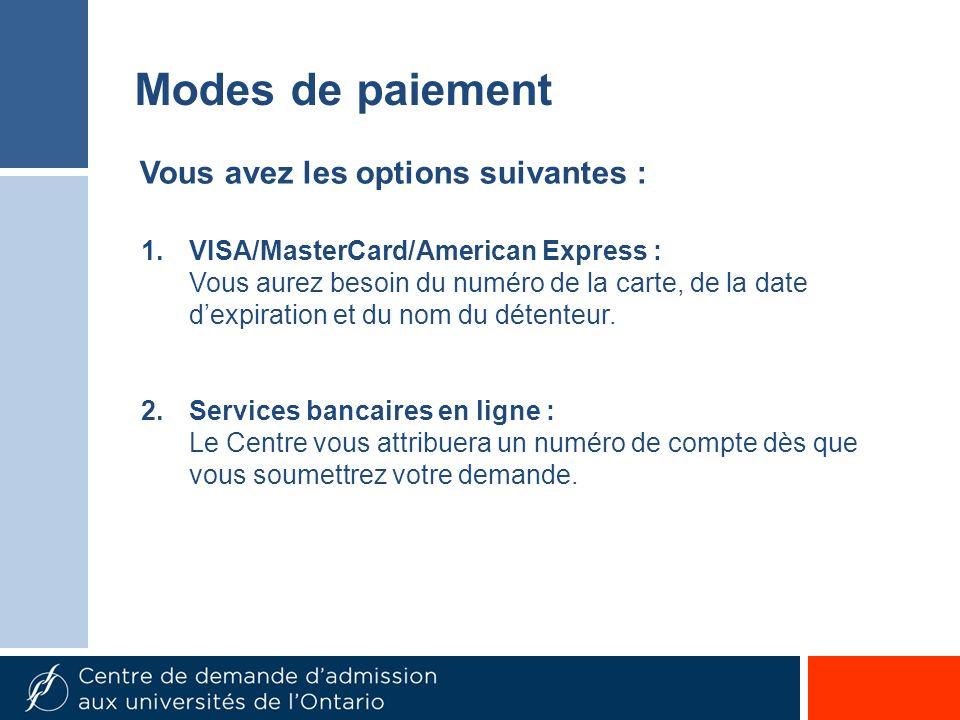 1.VISA/MasterCard/American Express : Vous aurez besoin du numéro de la carte, de la date dexpiration et du nom du détenteur. 2.Services bancaires en l