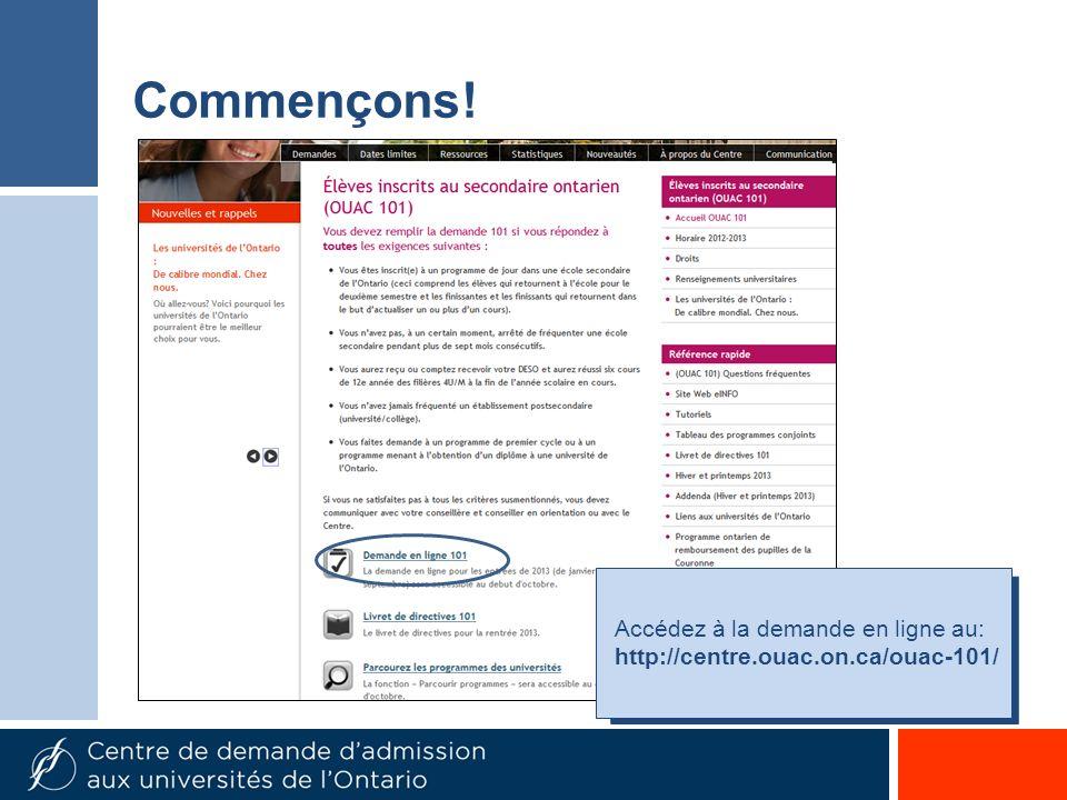 Commençons! Accédez à la demande en ligne au: http://centre.ouac.on.ca/ouac-101/