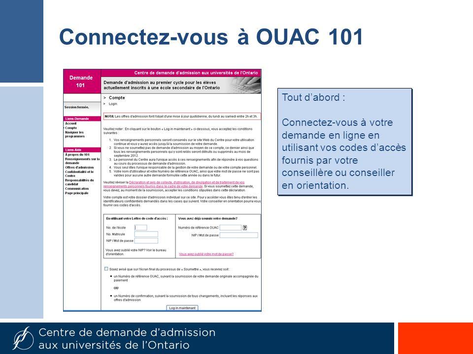 Connectez-vous à OUAC 101 Tout dabord : Connectez-vous à votre demande en ligne en utilisant vos codes daccès fournis par votre conseillère ou conseil
