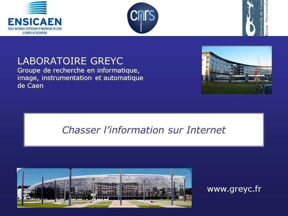 LABORATOIRE GREYC Groupe de recherche en informatique, image, instrumentation et automatique de Caen Chasser linformation sur Internet www.greyc.fr
