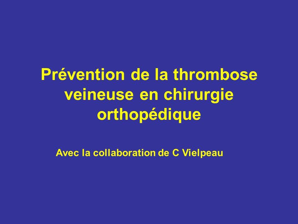 Prévention de la thrombose veineuse en chirurgie orthopédique Avec la collaboration de C Vielpeau