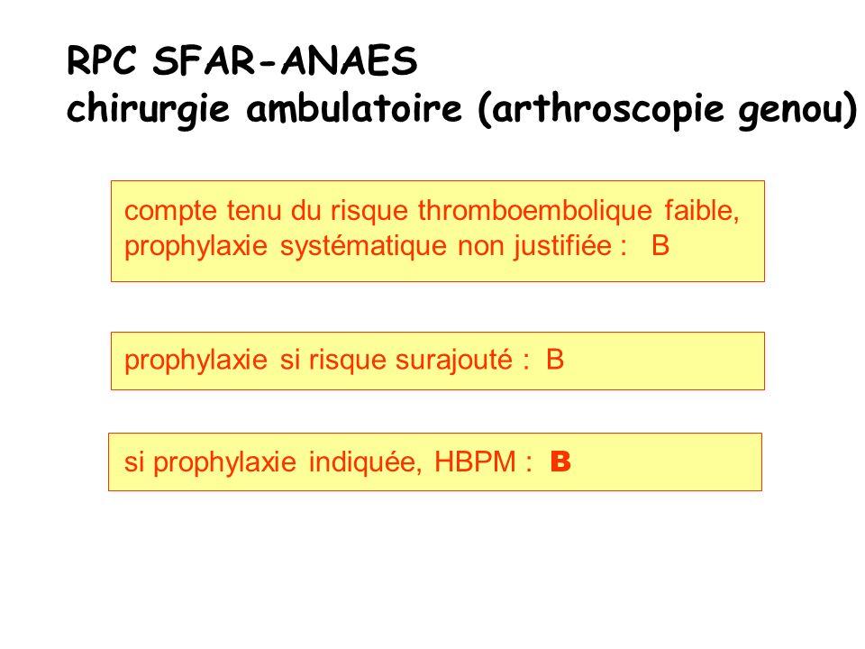 RPC SFAR-ANAES chirurgie ambulatoire (arthroscopie genou) prophylaxie si risque surajouté : B compte tenu du risque thromboembolique faible, prophylax