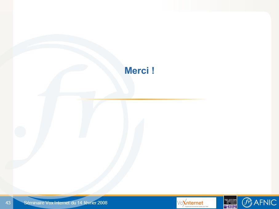 43 Séminaire Vox Internet du 14 février 2008 Merci !
