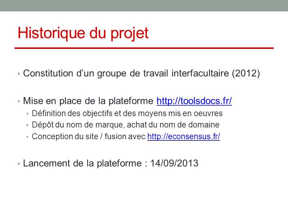 Historique du projet Constitution dun groupe de travail interfacultaire (2012) Mise en place de la plateforme http://toolsdocs.fr/http://toolsdocs.fr/ Définition des objectifs et des moyens mis en oeuvres Dépôt du nom de marque, achat du nom de domaine Conception du site / fusion avec http://econsensus.fr/http://econsensus.fr/ Lancement de la plateforme : 14/09/2013