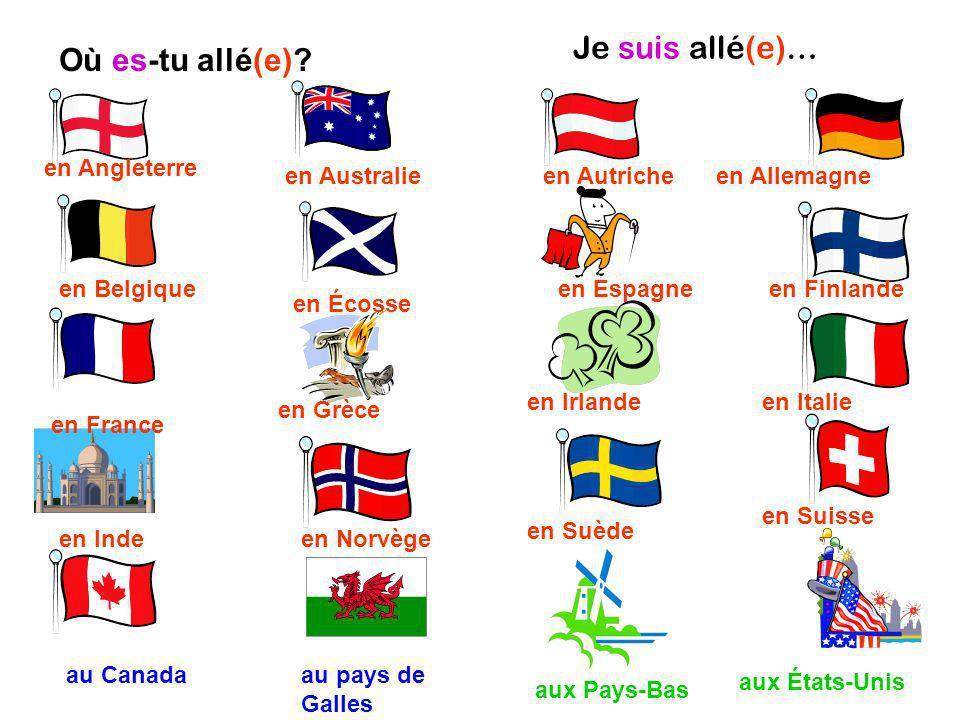 Je suis allé(e)… en Angleterre en Australie au Canada en Inde en France en Belgique au pays de Galles aux Pays-Bas aux États-Unis en Allemagneen Autriche en Écosse en Grèce en Norvège en Irlande en Suède en Finlande en Italie en Suisse en Espagne Où es-tu allé(e)?