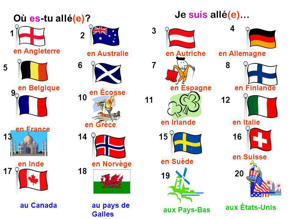 12 1 13 10 11 9 678 4 3 2 5 17 14 18 1516 19 20 Où es-tu allé(e)? Je suis allé(e)… en Angleterre en Australie au Canada en Inde en France en Belgique