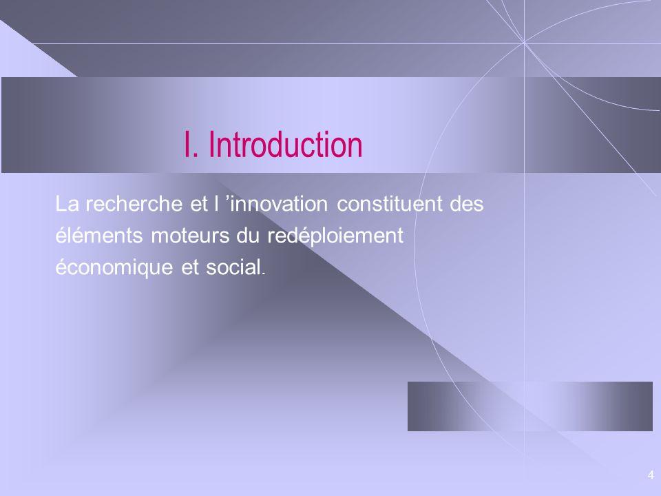 4 I. Introduction La recherche et l innovation constituent des éléments moteurs du redéploiement économique et social.