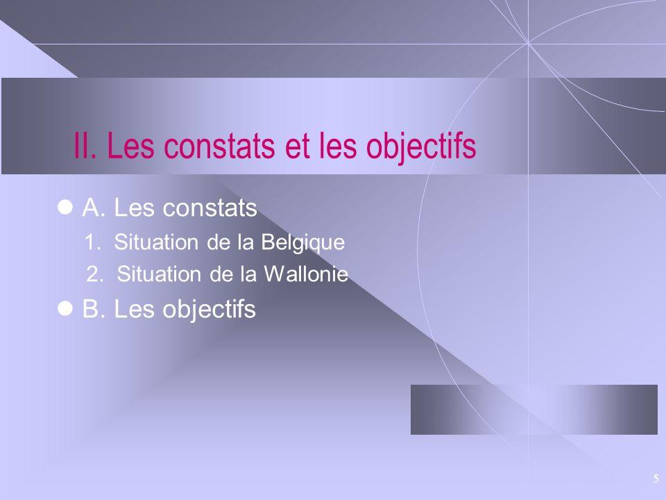 5 II. Les constats et les objectifs A. Les constats 1. Situation de la Belgique 2. Situation de la Wallonie B. Les objectifs