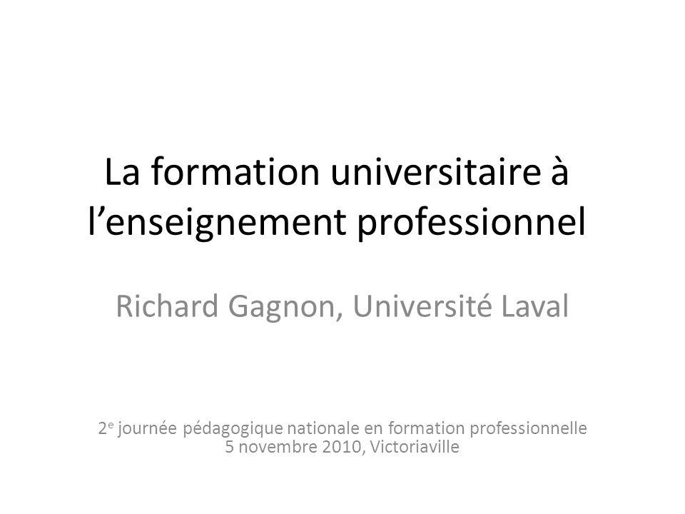 La formation universitaire à lenseignement professionnel Richard Gagnon, Université Laval 2 e journée pédagogique nationale en formation professionnel