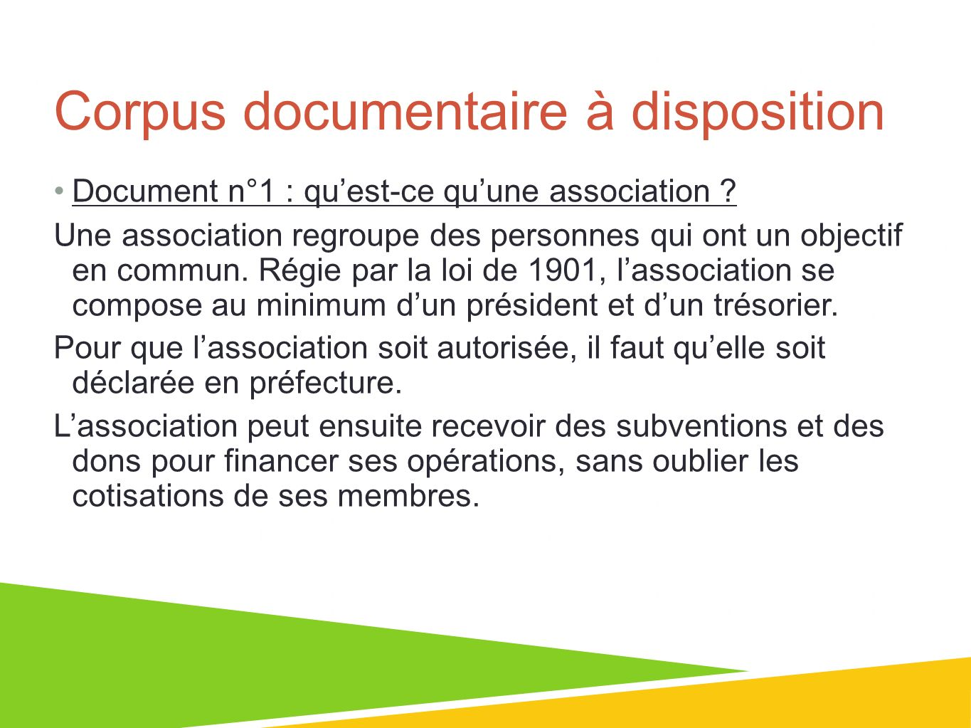 Corpus documentaire à disposition Document n°1 : quest-ce quune association ? Une association regroupe des personnes qui ont un objectif en commun. Ré