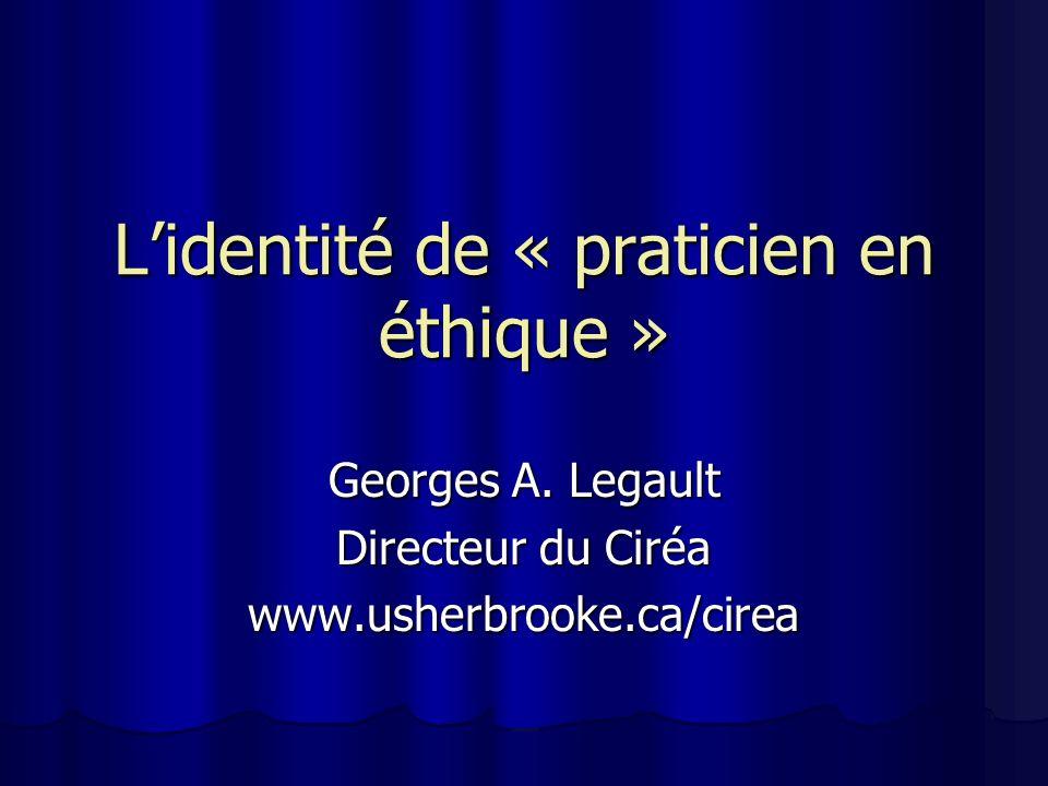 Lidentité de « praticien en éthique » Georges A.