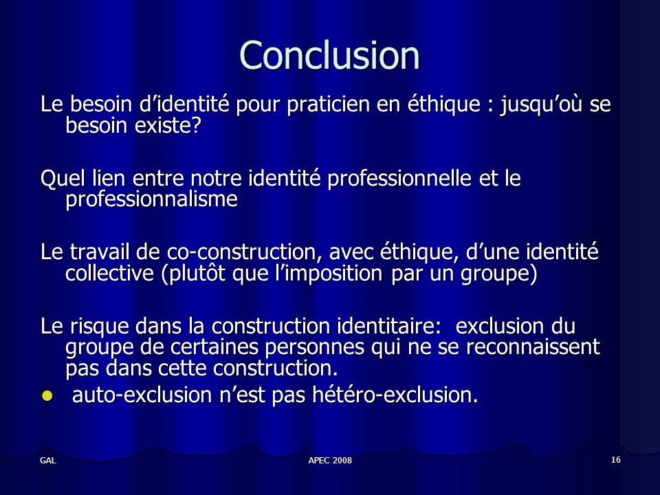 APEC 2008 16 GAL Conclusion Le besoin didentité pour praticien en éthique : jusquoù se besoin existe.