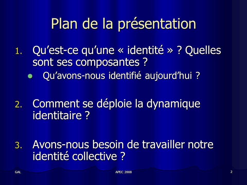 APEC 2008 2 GAL Plan de la présentation 1. Quest-ce quune « identité » .