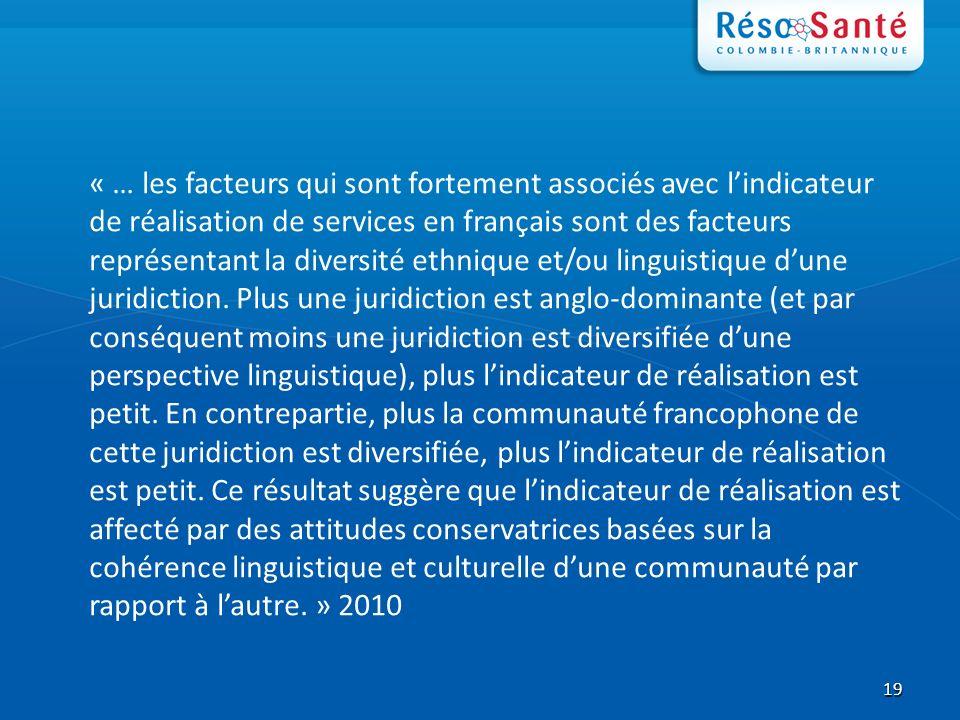 19 « … les facteurs qui sont fortement associés avec lindicateur de réalisation de services en français sont des facteurs représentant la diversité ethnique et/ou linguistique dune juridiction.
