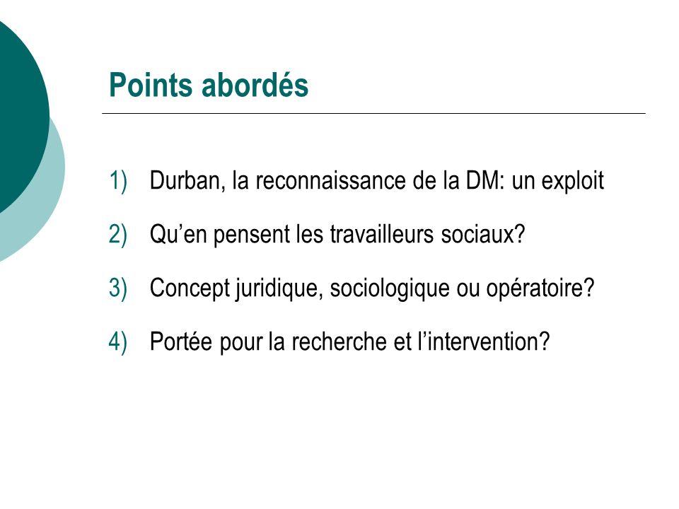 Points abordés 1)Durban, la reconnaissance de la DM: un exploit 2)Quen pensent les travailleurs sociaux.