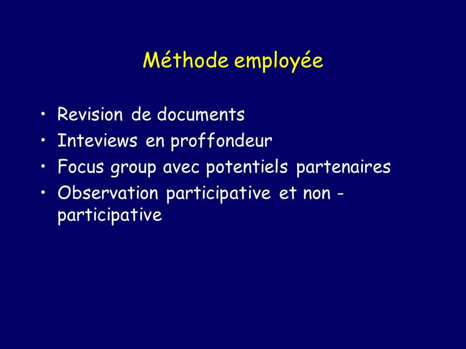 Méthode employée Revision de documents Inteviews en proffondeur Focus group avec potentiels partenaires Observation participative et non - participative