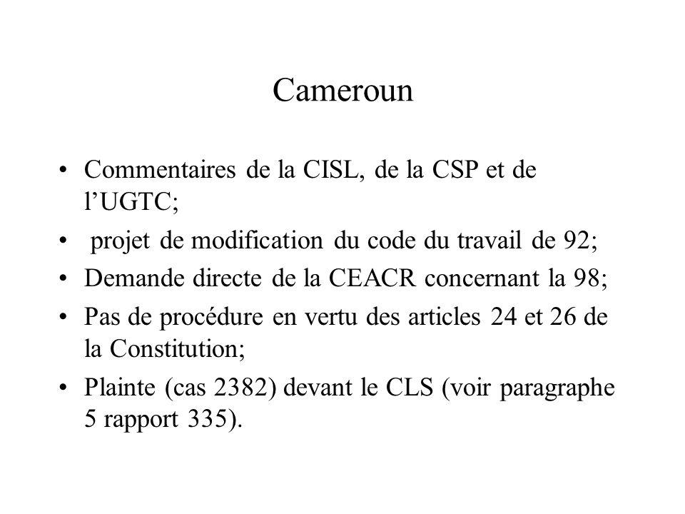Cameroun Commentaires de la CISL, de la CSP et de lUGTC; projet de modification du code du travail de 92; Demande directe de la CEACR concernant la 98