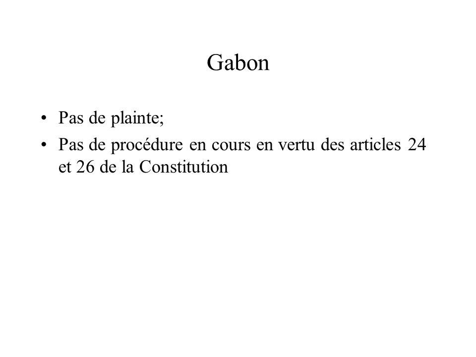 Gabon Pas de plainte; Pas de procédure en cours en vertu des articles 24 et 26 de la Constitution