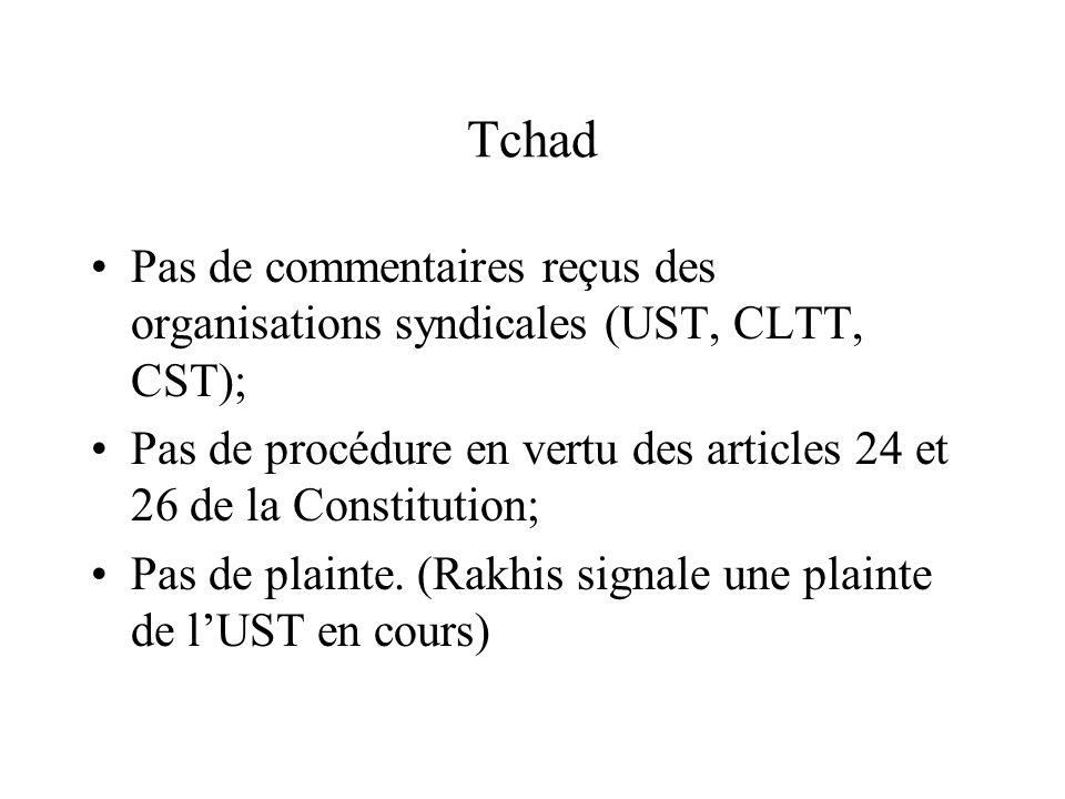 Tchad Pas de commentaires reçus des organisations syndicales (UST, CLTT, CST); Pas de procédure en vertu des articles 24 et 26 de la Constitution; Pas
