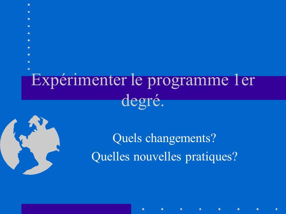 Expérimenter le programme 1er degré. Quels changements Quelles nouvelles pratiques