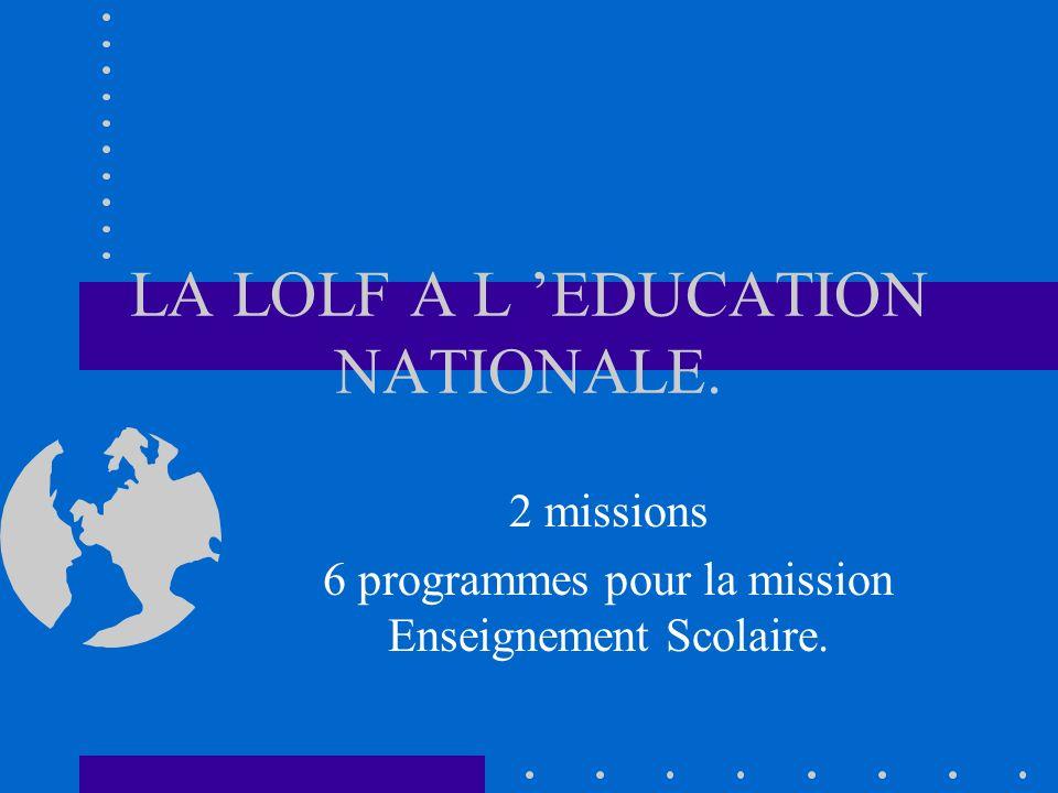 LA LOLF A L EDUCATION NATIONALE. 2 missions 6 programmes pour la mission Enseignement Scolaire.