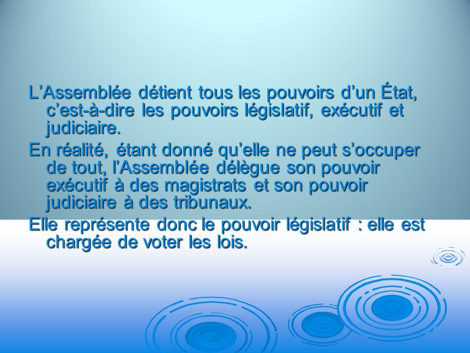 LAssemblée détient tous les pouvoirs dun État, cest-à-dire les pouvoirs législatif, exécutif et judiciaire. En réalité, étant donné quelle ne peut soc