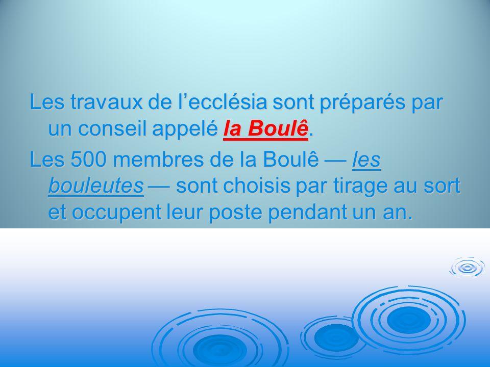Les travaux de lecclésia sont préparés par un conseil appelé la Boulê. Les 500 membres de la Boulê les bouleutes sont choisis par tirage au sort et oc