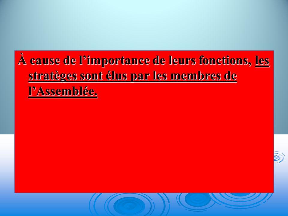 À cause de limportance de leurs fonctions, les stratèges sont élus par les membres de lAssemblée.