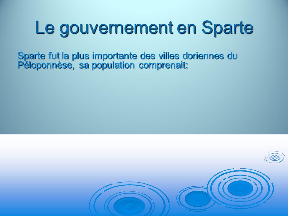 Le gouvernement en Sparte Sparte fut la plus importante des villes doriennes du Péloponnèse, sa population comprenait: