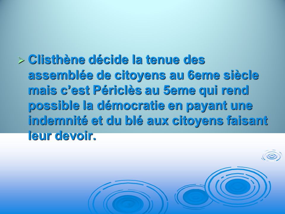 Clisthène décide la tenue des assemblée de citoyens au 6eme siècle mais cest Périclès au 5eme qui rend possible la démocratie en payant une indemnité