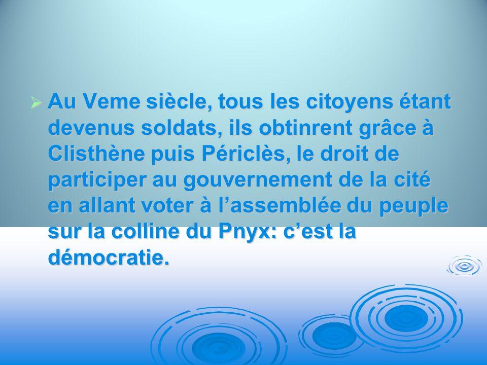 Au Veme siècle, tous les citoyens étant devenus soldats, ils obtinrent grâce à Clisthène puis Périclès, le droit de participer au gouvernement de la c
