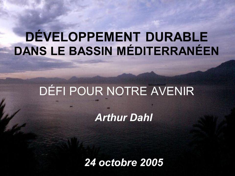 DÉVELOPPEMENT DURABLE DANS LE BASSIN MÉDITERRANÉEN DÉFI POUR NOTRE AVENIR Arthur Dahl 24 octobre 2005