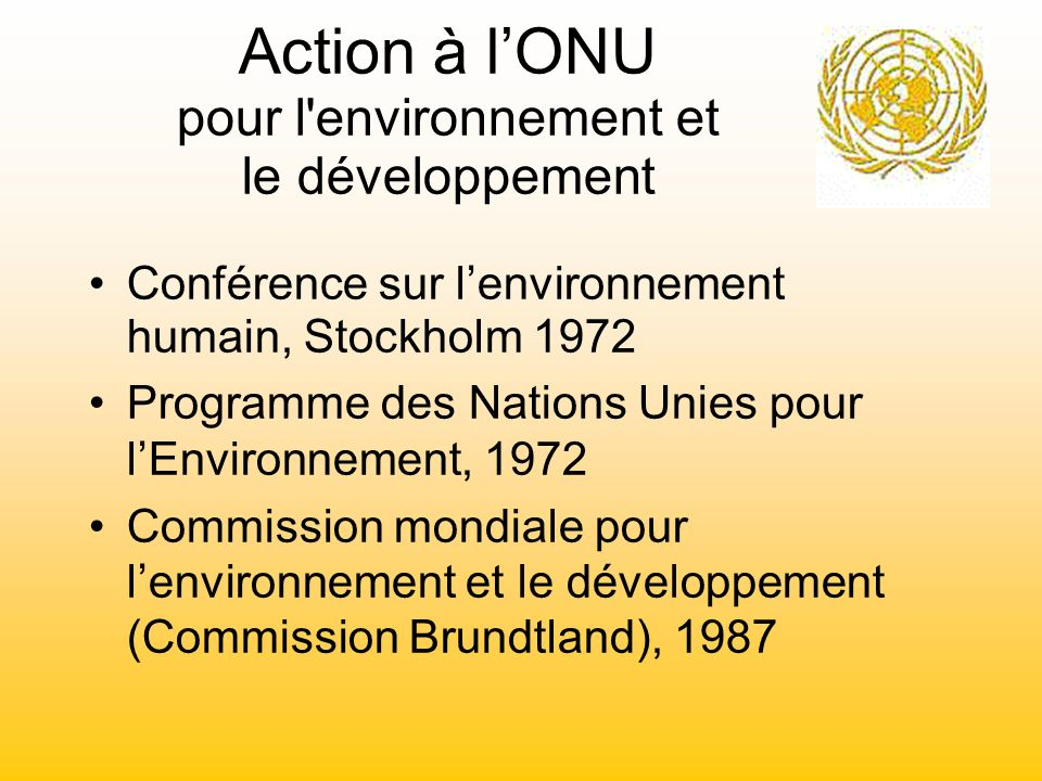 Action à lONU pour l'environnement et le développement Conférence sur lenvironnement humain, Stockholm 1972 Programme des Nations Unies pour lEnvironn