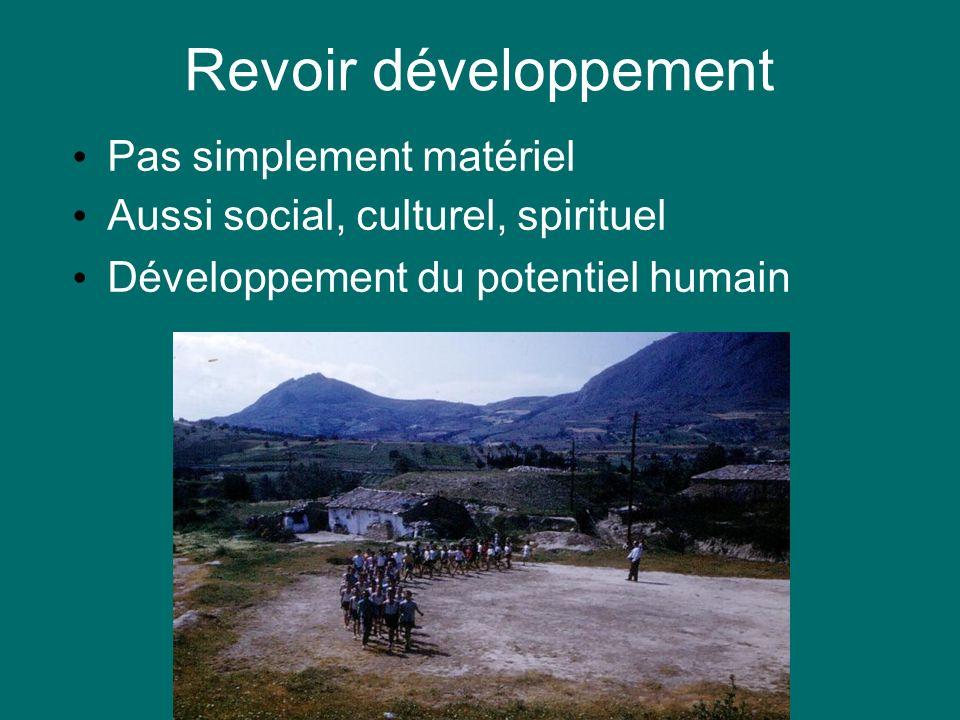 Revoir développement Pas simplement matériel Aussi social, culturel, spirituel Développement du potentiel humain