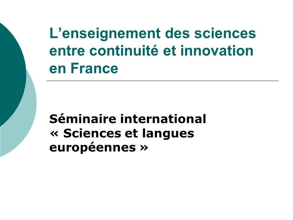 Lenseignement des sciences entre continuité et innovation en France Séminaire international « Sciences et langues européennes »