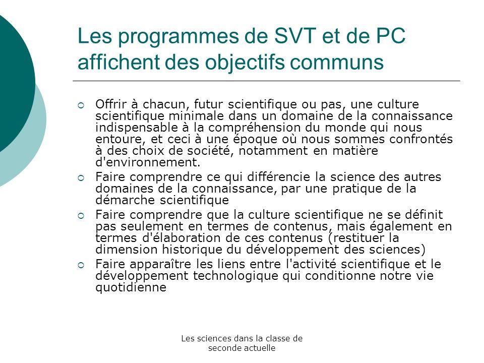 Les sciences dans la classe de seconde actuelle Les programmes de SVT et de PC affichent des objectifs communs Offrir à chacun, futur scientifique ou