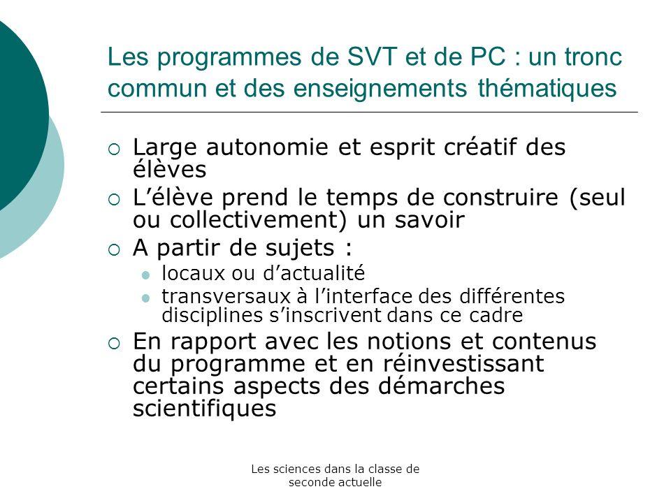 Les sciences dans la classe de seconde actuelle Les programmes de SVT et de PC : un tronc commun et des enseignements thématiques Large autonomie et e
