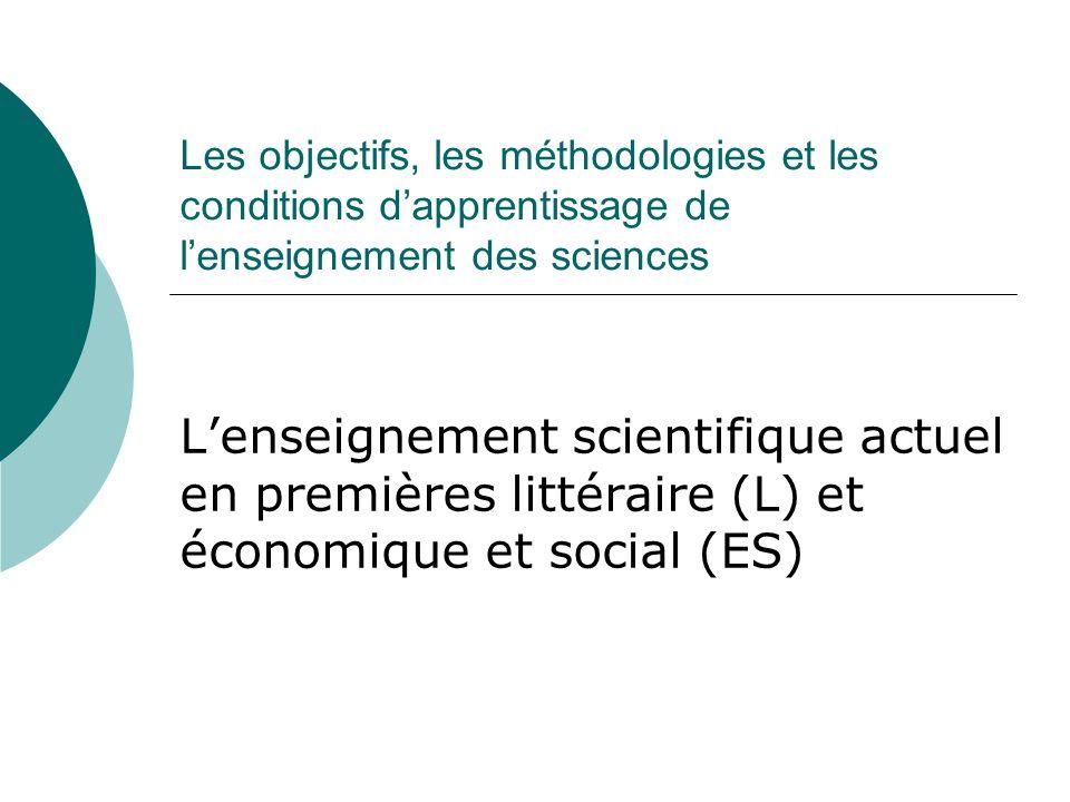 Les objectifs, les méthodologies et les conditions dapprentissage de lenseignement des sciences Lenseignement scientifique actuel en premières littéra