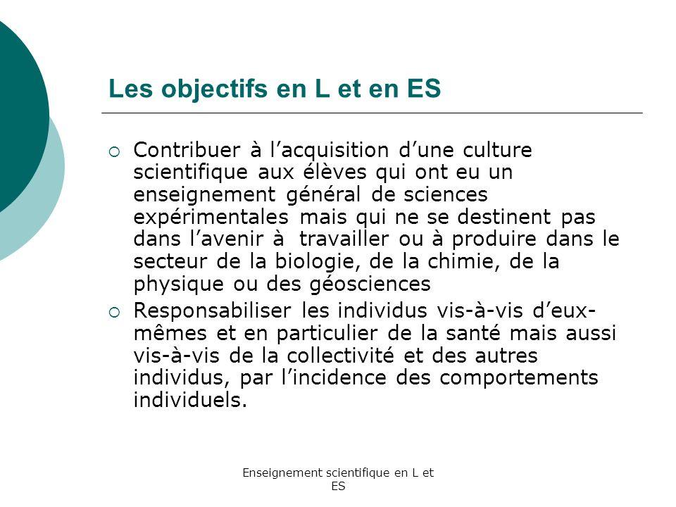 Enseignement scientifique en L et ES Les objectifs en L et en ES Contribuer à lacquisition dune culture scientifique aux élèves qui ont eu un enseigne