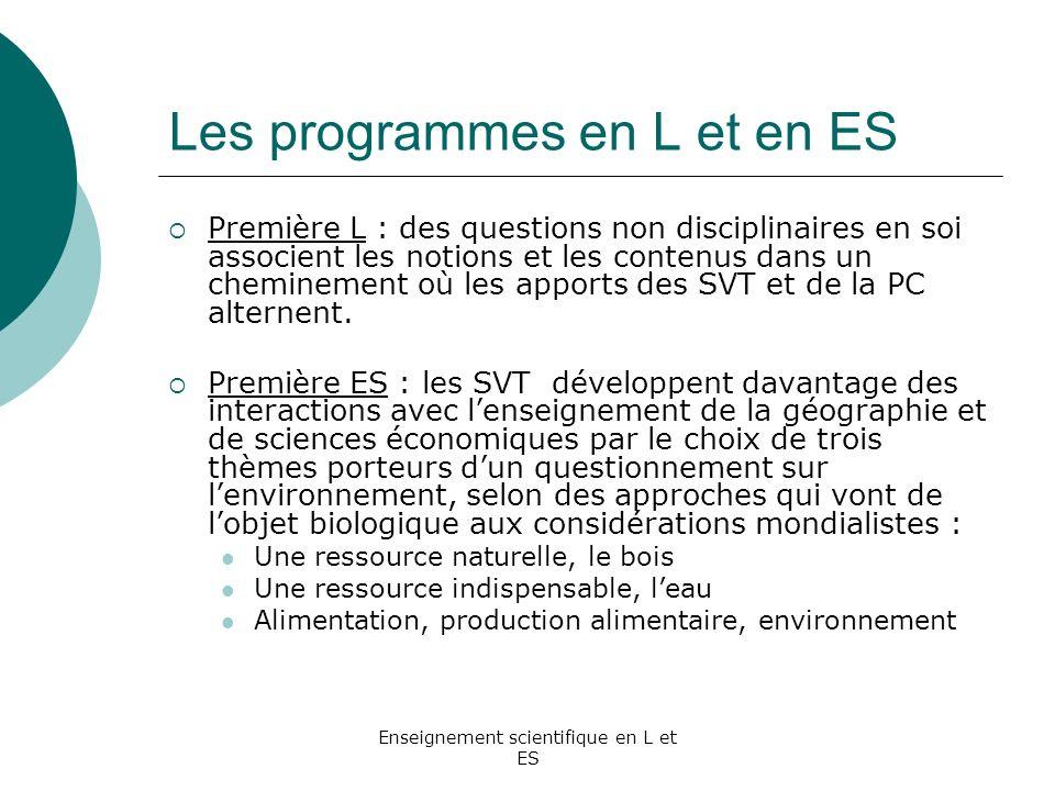 Enseignement scientifique en L et ES Les programmes en L et en ES Première L : des questions non disciplinaires en soi associent les notions et les co