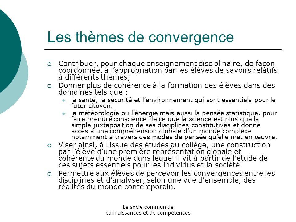 Le socle commun de connaissances et de compétences Les thèmes de convergence Contribuer, pour chaque enseignement disciplinaire, de façon coordonnée,