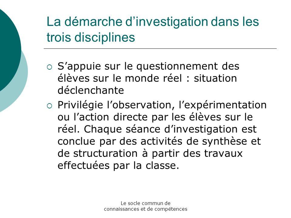Le socle commun de connaissances et de compétences La démarche dinvestigation dans les trois disciplines Sappuie sur le questionnement des élèves sur