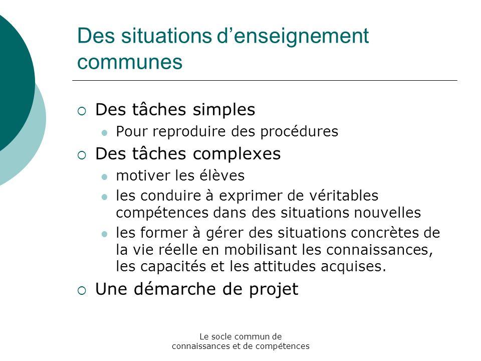 Le socle commun de connaissances et de compétences Des situations denseignement communes Des tâches simples Pour reproduire des procédures Des tâches
