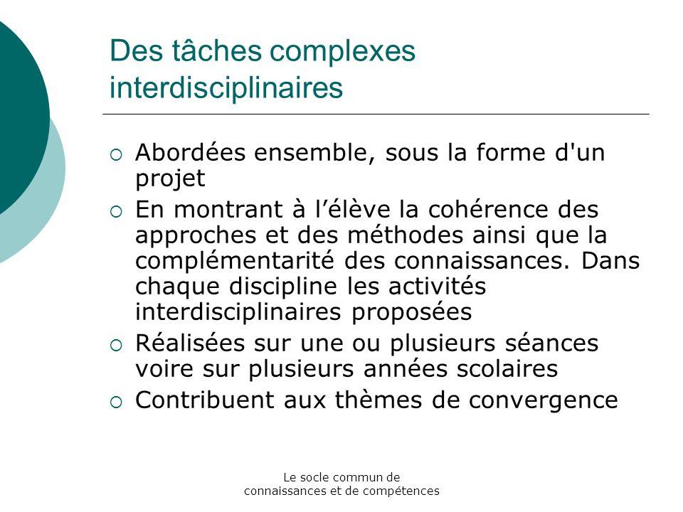 Le socle commun de connaissances et de compétences Des tâches complexes interdisciplinaires Abordées ensemble, sous la forme d'un projet En montrant à